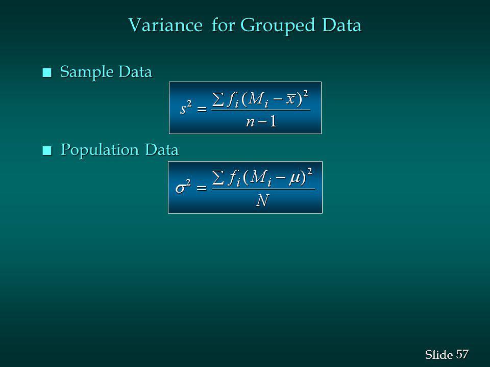57 Slide Variance for Grouped Data n Sample Data n Population Data