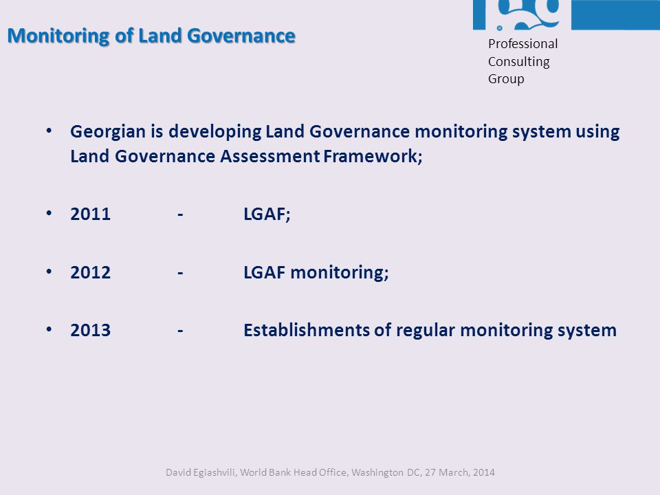 Monitoring of Land Governance David Egiashvili, World Bank Head Office, Washington DC, 27 March, 2014 Georgian is developing Land Governance monitorin