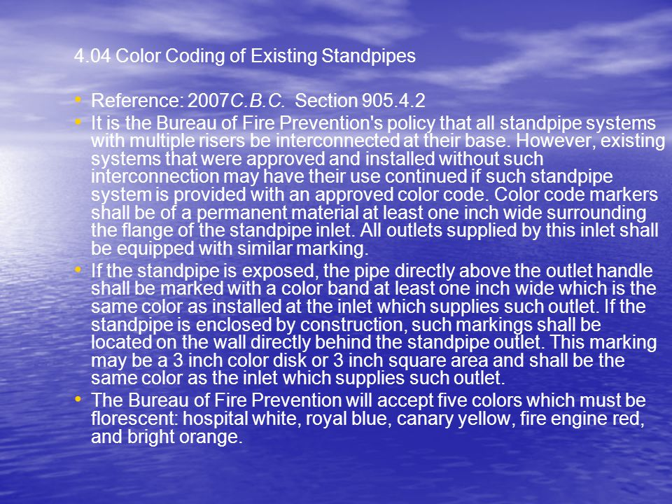 4.04 Color Coding of Existing Standpipes Reference: 2007C.B.C. Section 905.4.2 It is the Bureau of Fire Prevention's policy that all standpipe systems