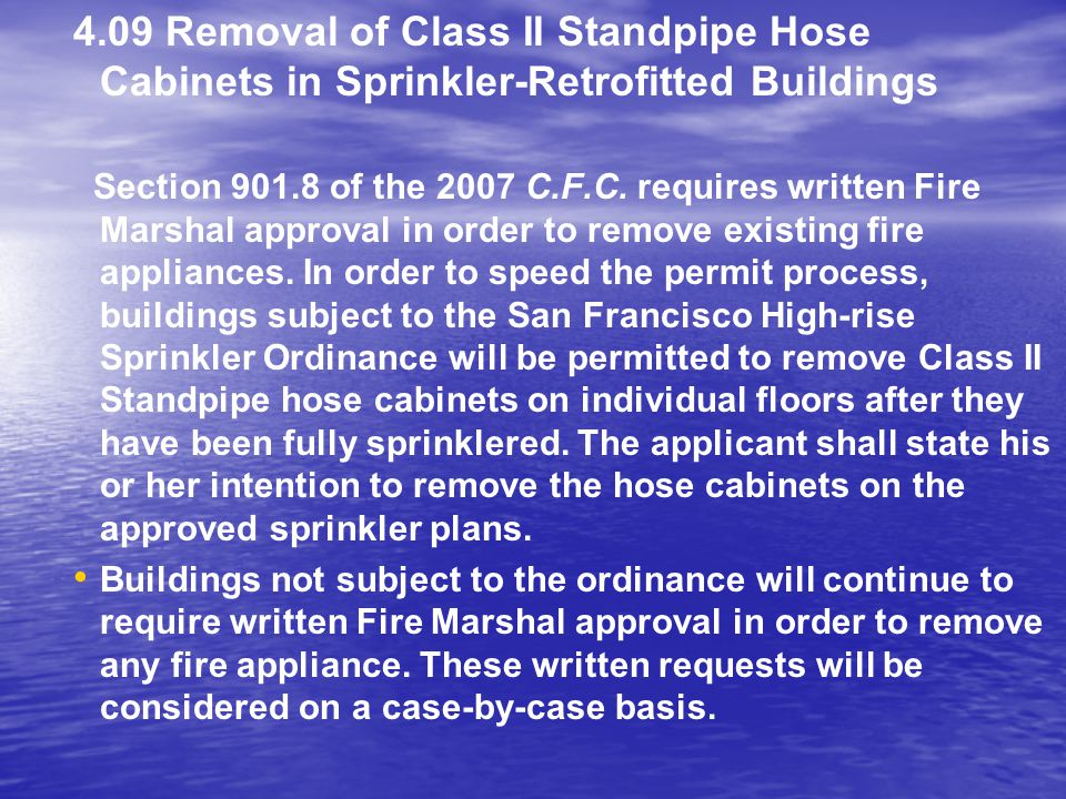 4.09 Removal of Class II Standpipe Hose Cabinets in Sprinkler-Retrofitted Buildings Section 901.8 of the 2007 C.F.C. requires written Fire Marshal app