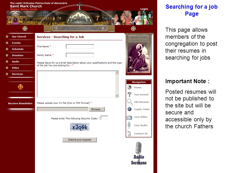 Searching for a job Page This page allows members of the congregation to post their resumes in searching for jobs Important Note : Posted resumes will not be published to the site but will be secure and accessible only by the church Fathers