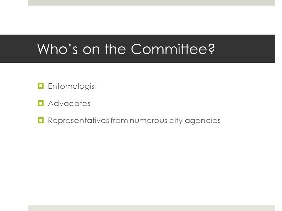 Whos on the Committee Entomologist Advocates Representatives from numerous city agencies