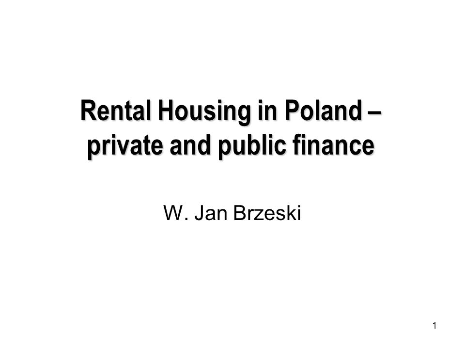 1 Rental Housing in Poland – private and public finance W. Jan Brzeski