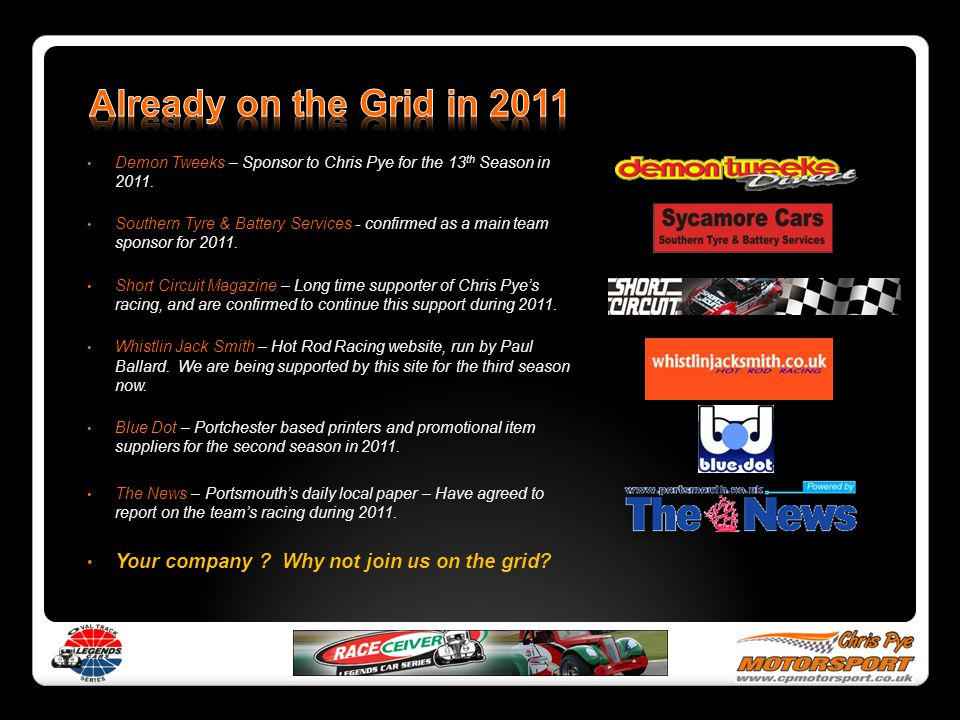 Demon Tweeks – Sponsor to Chris Pye for the 13 th Season in 2011. Southern Tyre & Battery Services - confirmed as a main team sponsor for 2011. Short
