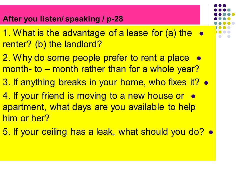 After you listen/ speaking / p-28 1. What is the advantage of a lease for (a) the renter? (b) the landlord? 2. Why do some people prefer to rent a pla