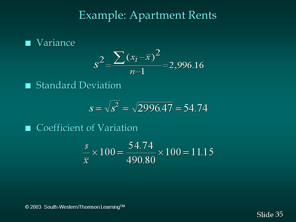 35 Slide © 2003 South-Western/Thomson Learning TM Example: Apartment Rents n Variance n Standard Deviation n Coefficient of Variation