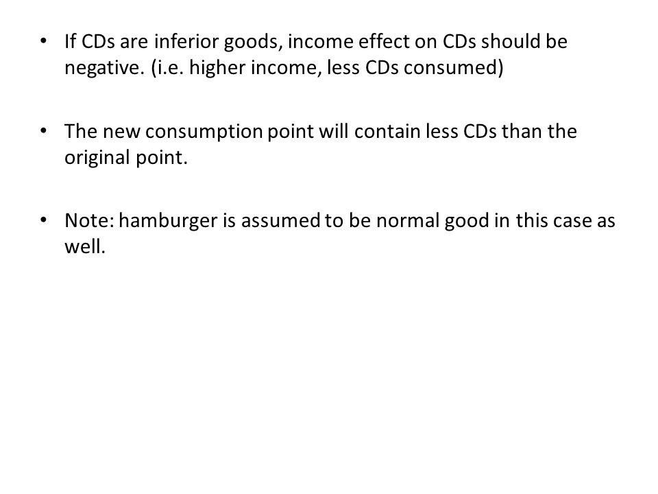 If CDs are inferior goods, income effect on CDs should be negative.