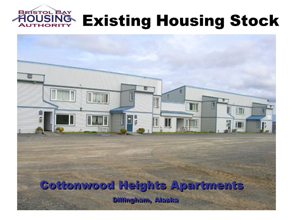 Existing Housing Stock Cottonwood Heights Apartments Dillingham, Alaska Cottonwood Heights Apartments Dillingham, Alaska