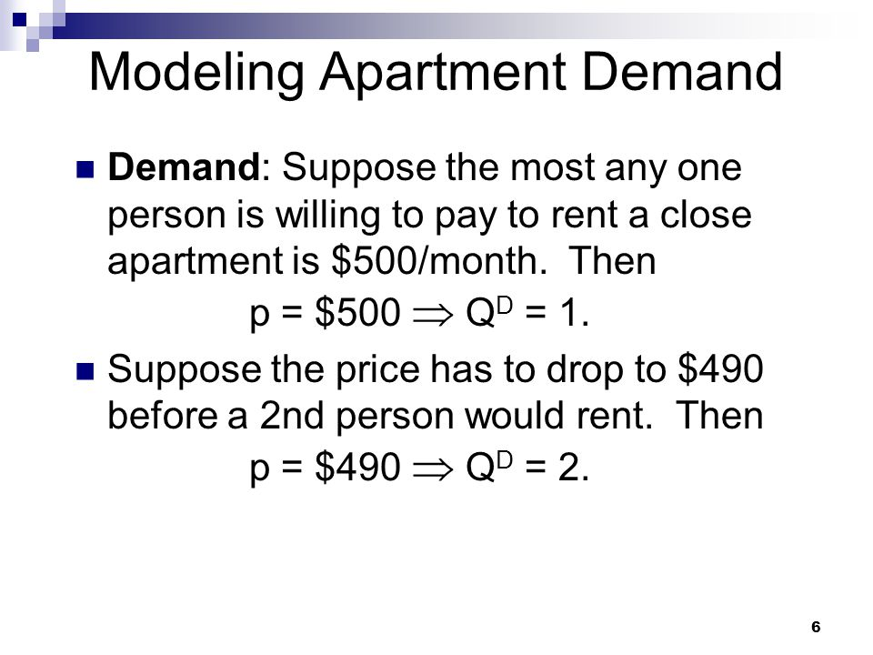 7 Modeling Apartment Demand The lower is the rental rate p, the larger is the quantity of close apartments demanded p Q D.
