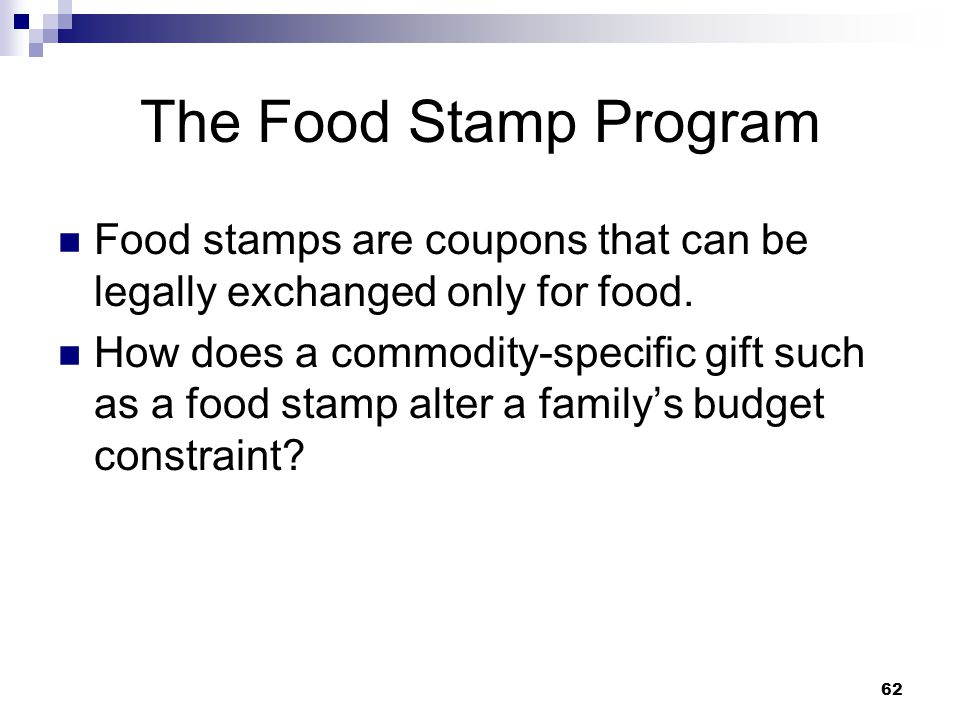 62 The Food Stamp Program Food stamps are coupons that can be legally exchanged only for food. How does a commodity-specific gift such as a food stamp