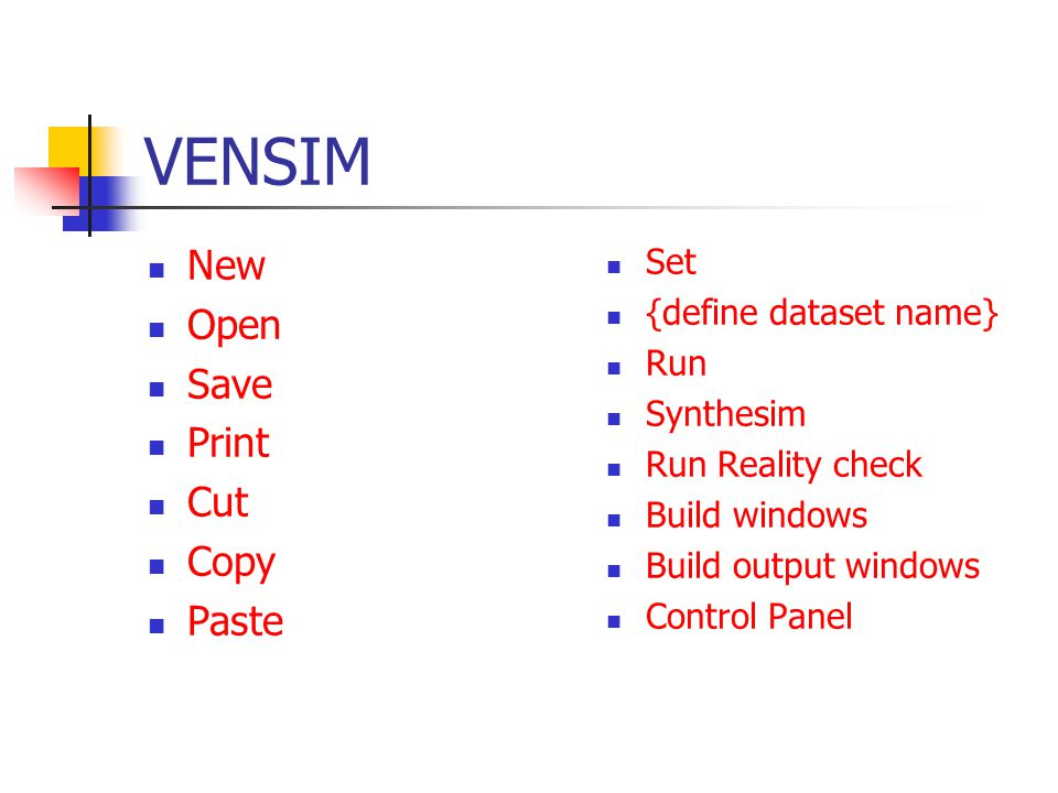 VENSIM New Open Save Print Cut Copy Paste Set {define dataset name} Run Synthesim Run Reality check Build windows Build output windows Control Panel