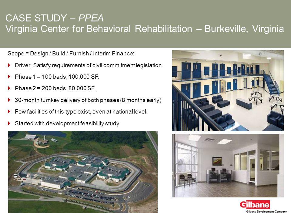 CASE STUDY – PPEA Virginia Center for Behavioral Rehabilitation – Burkeville, Virginia Scope = Design / Build / Furnish / Interim Finance: Driver: Sat