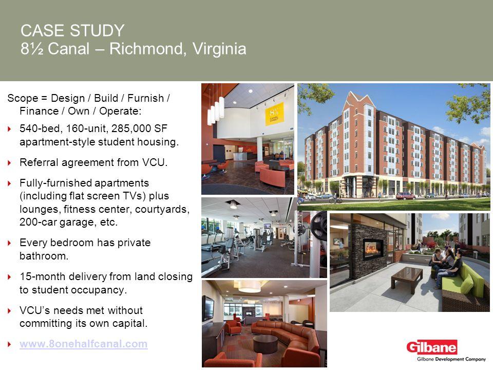 CASE STUDY 8½ Canal – Richmond, Virginia Scope = Design / Build / Furnish / Finance / Own / Operate: 540-bed, 160-unit, 285,000 SF apartment-style stu
