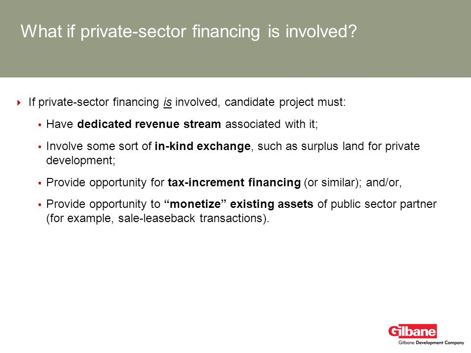 What if private-sector financing is involved? If private-sector financing is involved, candidate project must: Have dedicated revenue stream associate