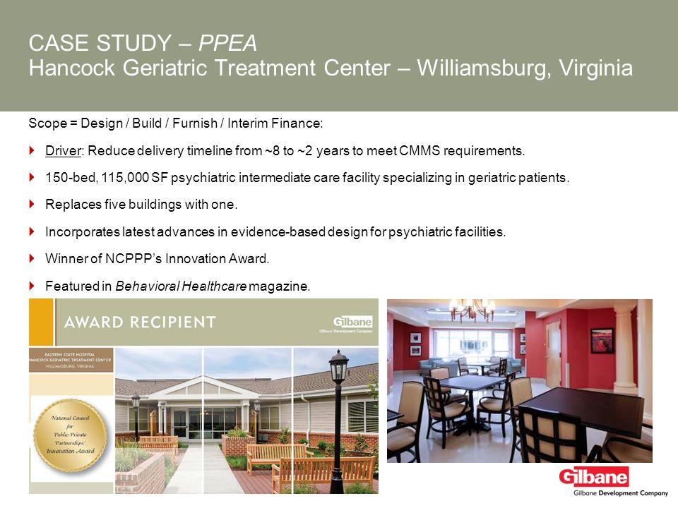 CASE STUDY – PPEA Hancock Geriatric Treatment Center – Williamsburg, Virginia Scope = Design / Build / Furnish / Interim Finance: Driver: Reduce deliv