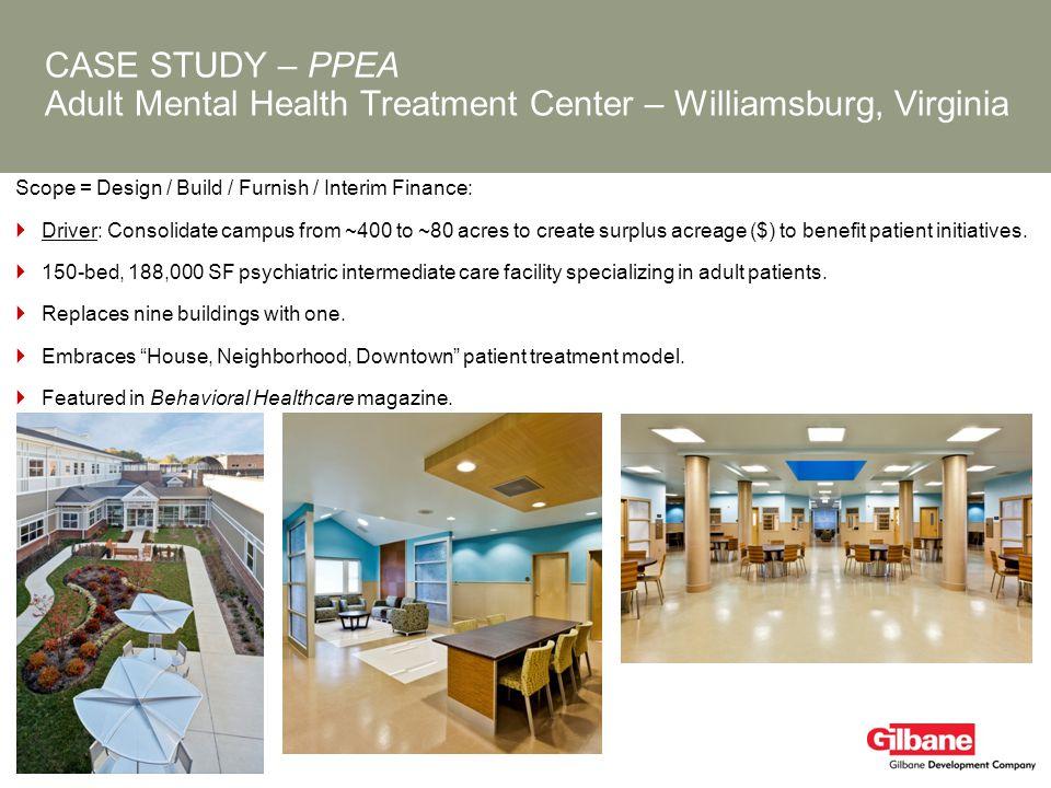CASE STUDY – PPEA Adult Mental Health Treatment Center – Williamsburg, Virginia Scope = Design / Build / Furnish / Interim Finance: Driver: Consolidat