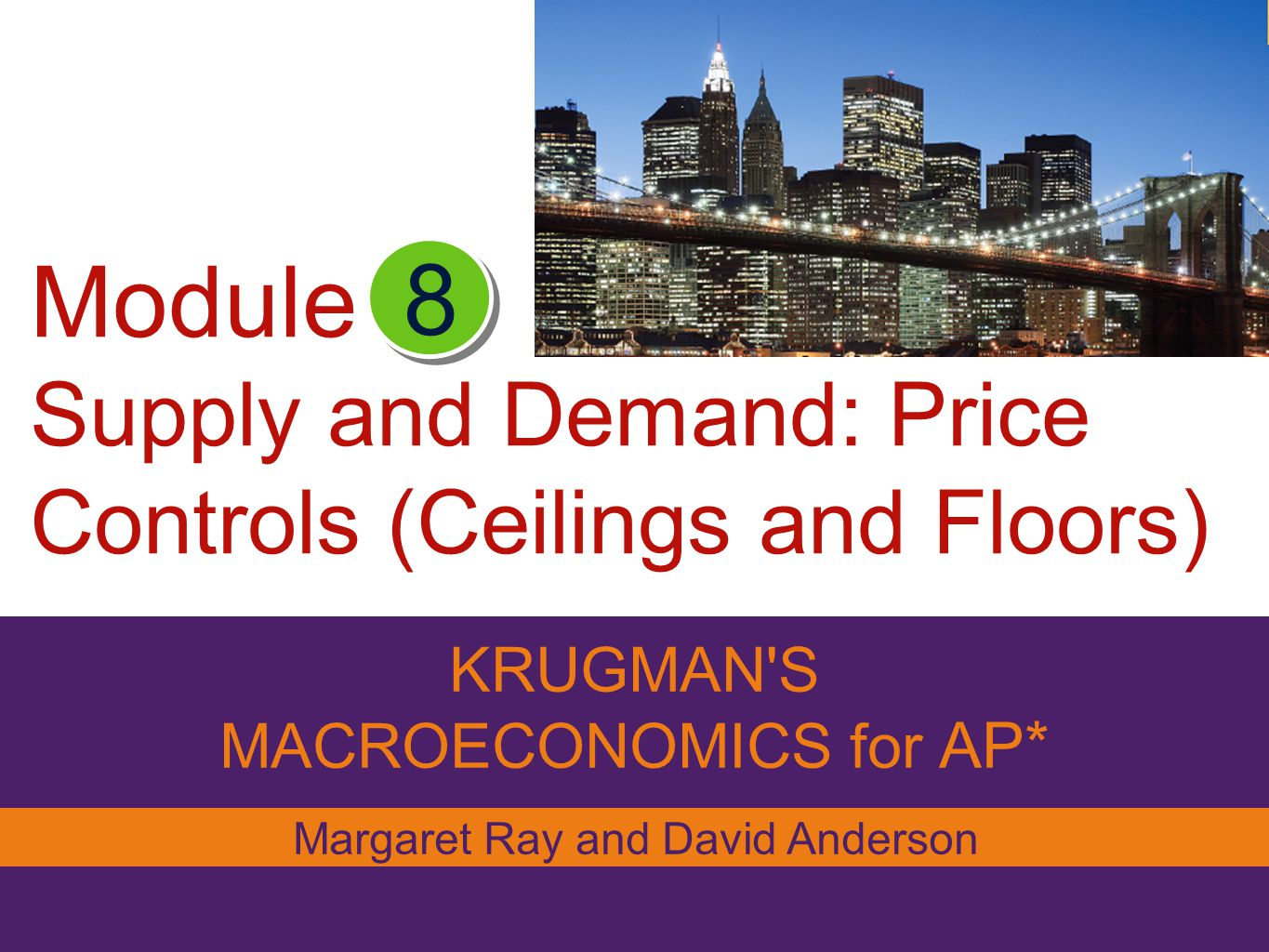 KRUGMAN'S MACROECONOMICS for AP* 8 Margaret Ray and David Anderson Module Supply and Demand: Price Controls (Ceilings and Floors)