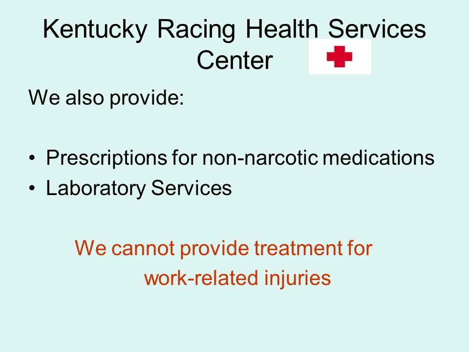 Kentucky Racing Health Services Center We also provide: Prescriptions for non-narcotic medications Laboratory Services We cannot provide treatment for
