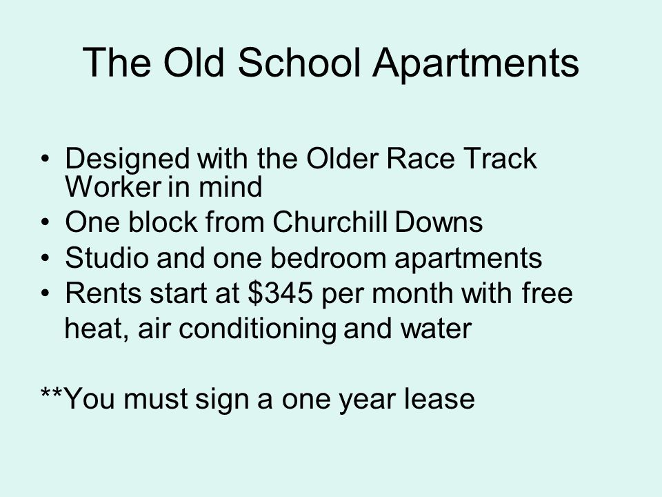 Designed with the Older Race Track Worker in mind One block from Churchill Downs Studio and one bedroom apartments Rents start at $345 per month with