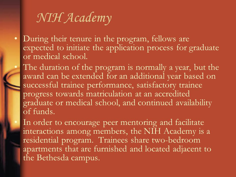 NIH Academy During their tenure in the program, fellows are expected to initiate the application process for graduate or medical school.