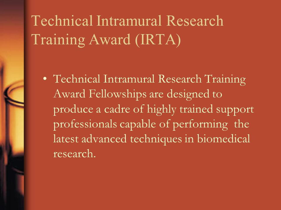 Technical Intramural Research Training Award (IRTA) Technical Intramural Research Training Award Fellowships are designed to produce a cadre of highly