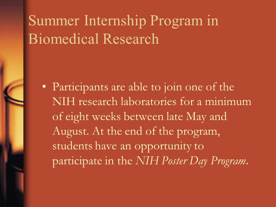 Summer Internship Program in Biomedical Research Participants are able to join one of the NIH research laboratories for a minimum of eight weeks betwe