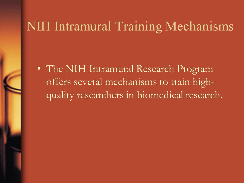 NIH Intramural Training Mechanisms The NIH Intramural Research Program offers several mechanisms to train high- quality researchers in biomedical research.
