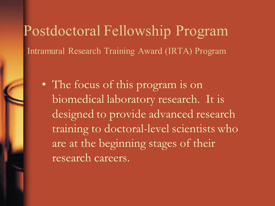 Postdoctoral Fellowship Program Intramural Research Training Award (IRTA) Program The focus of this program is on biomedical laboratory research. It i