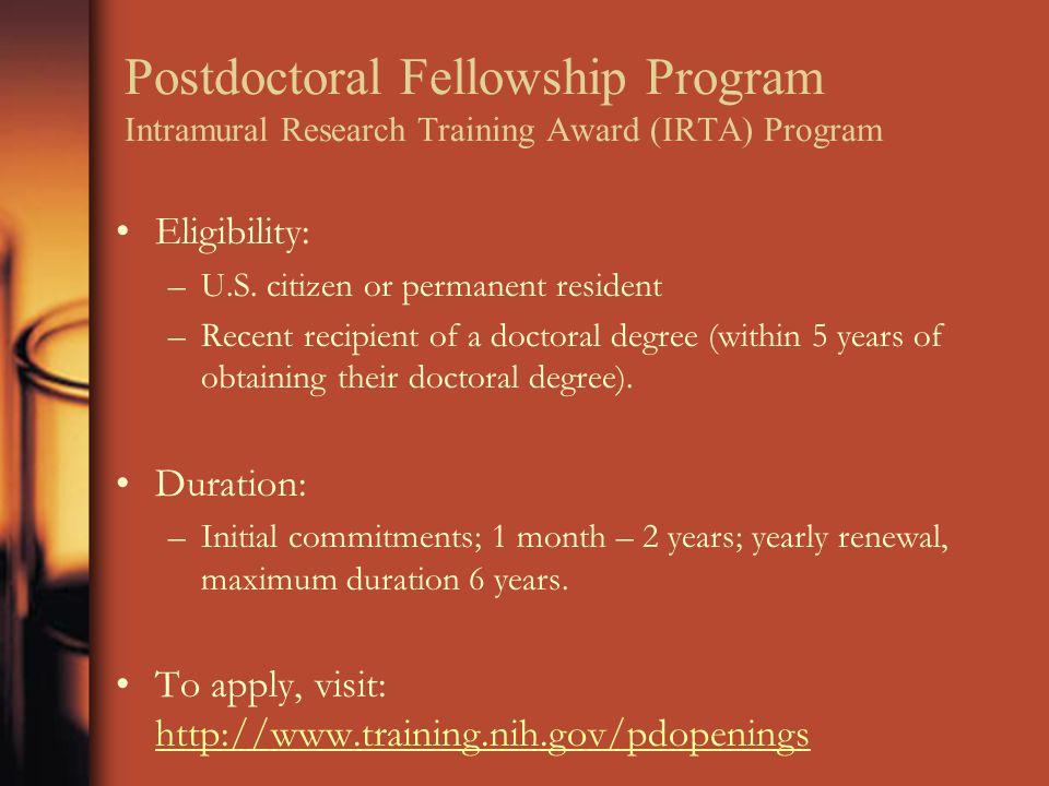 Postdoctoral Fellowship Program Intramural Research Training Award (IRTA) Program Eligibility: –U.S. citizen or permanent resident –Recent recipient o