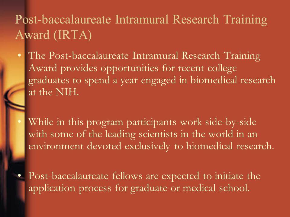Post-baccalaureate Intramural Research Training Award (IRTA) The Post-baccalaureate Intramural Research Training Award provides opportunities for rece