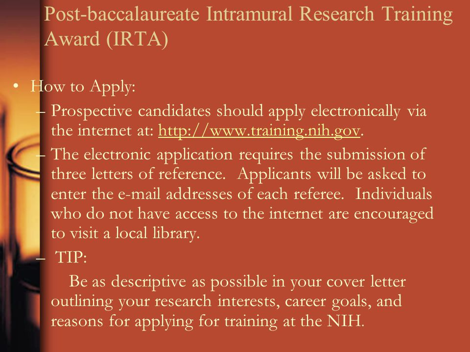 Post-baccalaureate Intramural Research Training Award (IRTA) How to Apply: –Prospective candidates should apply electronically via the internet at: ht
