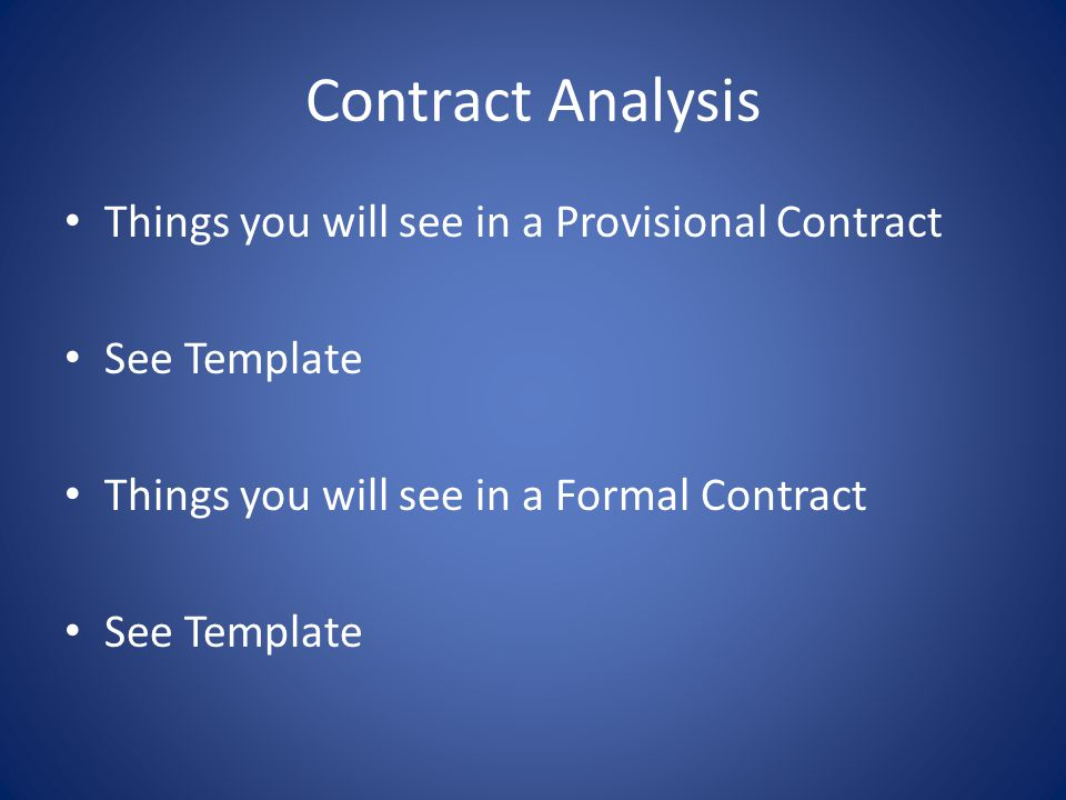 Contract Analysis Things you will see in a Provisional Contract See Template Things you will see in a Formal Contract See Template