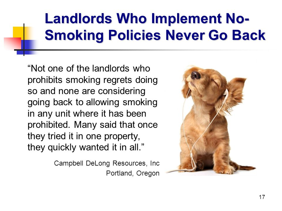 17 Landlords Who Implement No- Smoking Policies Never Go Back Not one of the landlords who prohibits smoking regrets doing so and none are considering