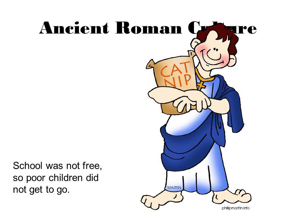 Ancient Roman Culture School was not free, so poor children did not get to go.
