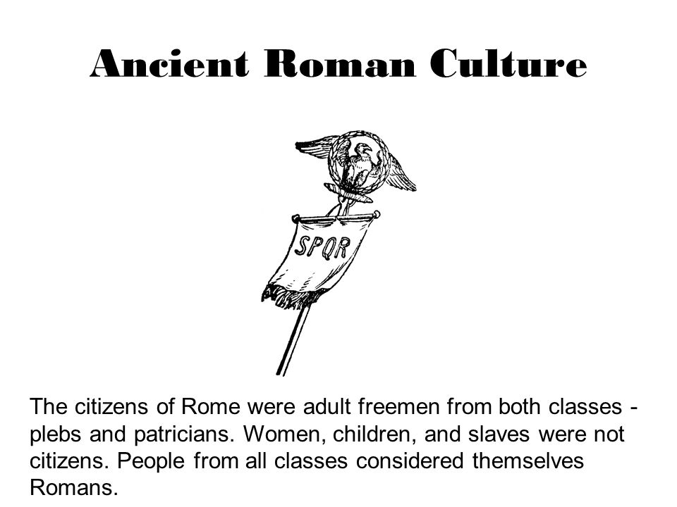 Ancient Roman Culture Girls were taught by their mother.
