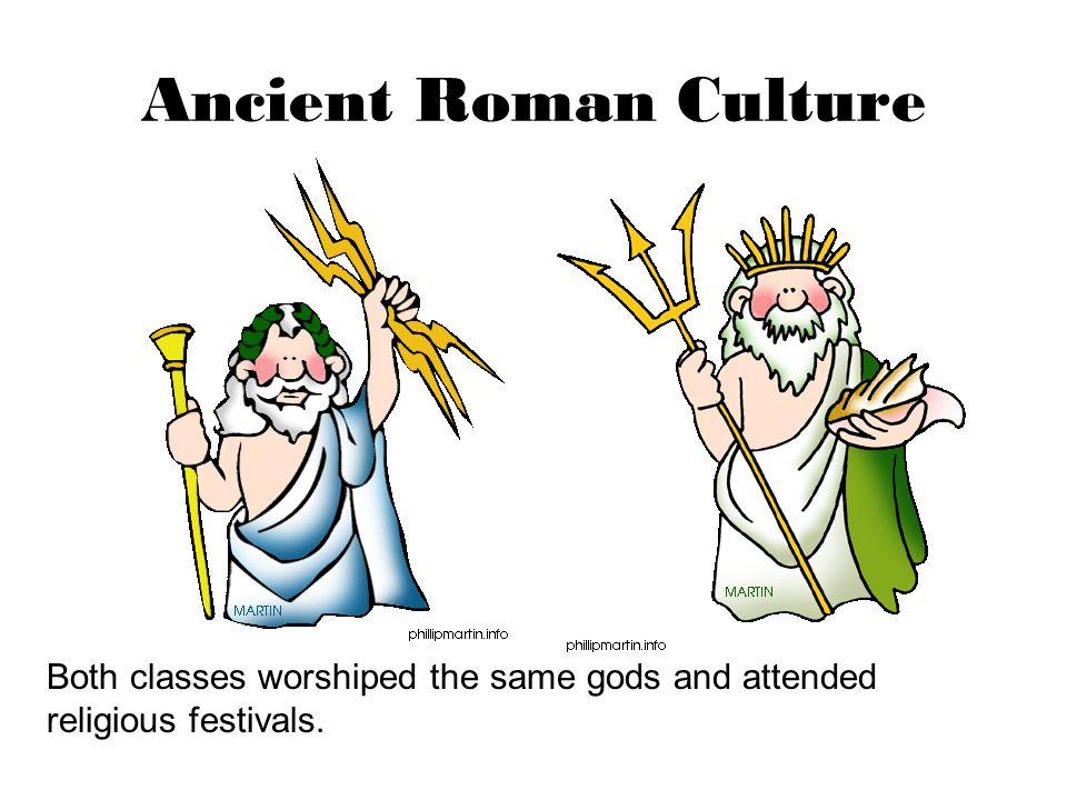 Ancient Roman Culture Both classes spoke the same language, Latin.