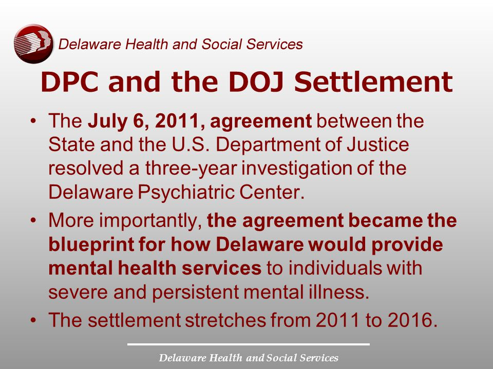 Delaware Health and Social Services DPC and the DOJ Settlement The July 6, 2011, agreement between the State and the U.S.