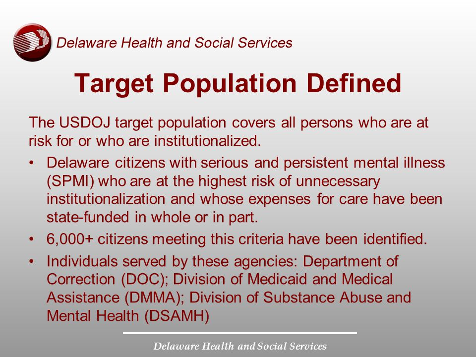 Delaware Health and Social Services Target Population Defined The USDOJ target population covers all persons who are at risk for or who are institutionalized.