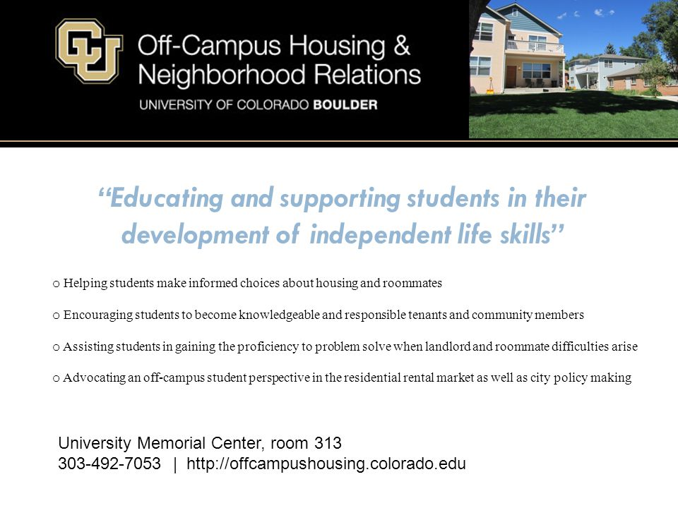 Educating and supporting students in their development of independent life skills o Helping students make informed choices about housing and roommates