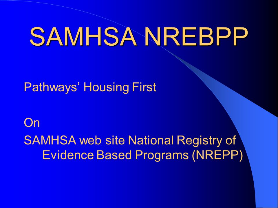 SAMHSA NREBPP Pathways Housing First On SAMHSA web site National Registry of Evidence Based Programs (NREPP)