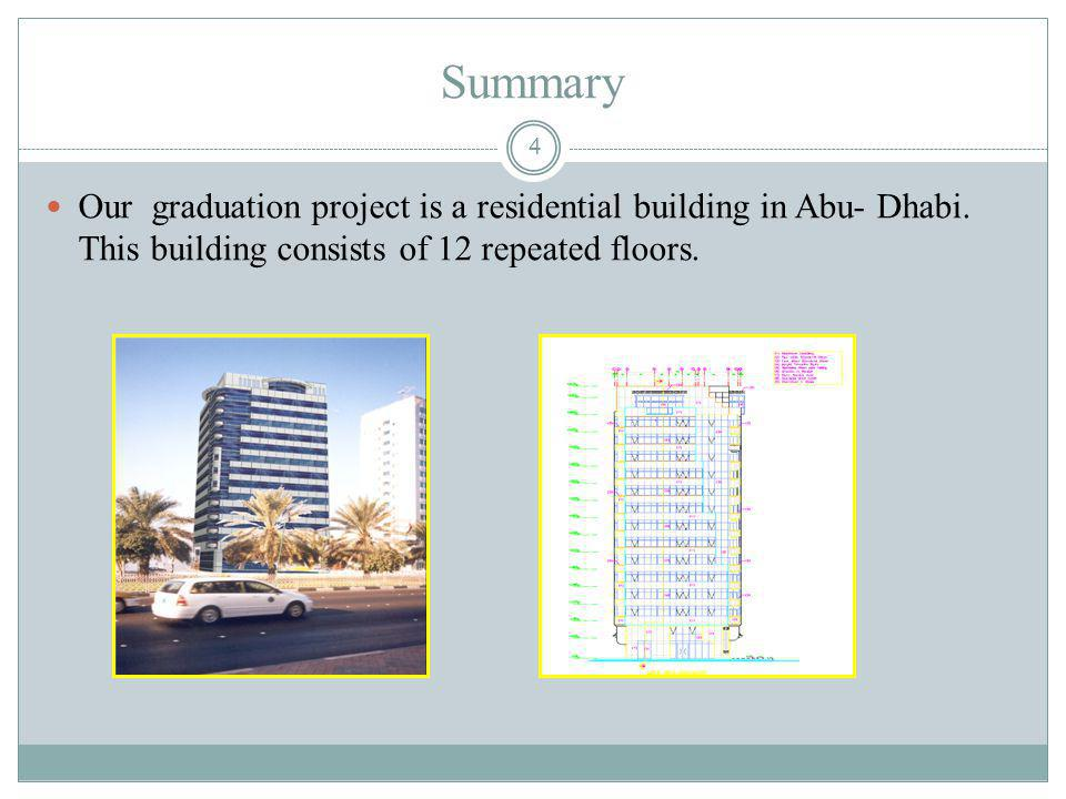 4 Summary Our graduation project is a residential building in Abu- Dhabi. This building consists of 12 repeated floors.