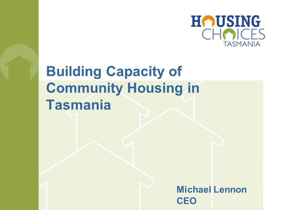 Building Capacity of Community Housing in Tasmania Michael Lennon CEO