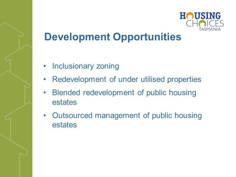 Development Opportunities Inclusionary zoning Redevelopment of under utilised properties Blended redevelopment of public housing estates Outsourced ma