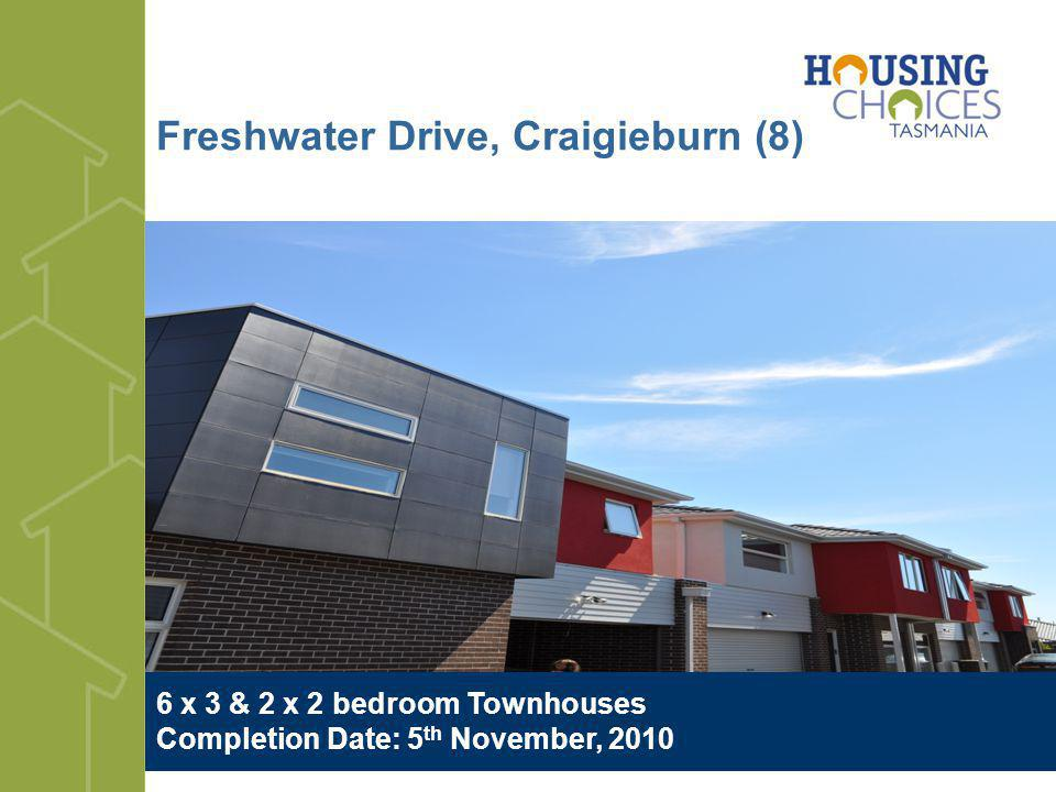 Freshwater Drive, Craigieburn (8) 6 x 3 & 2 x 2 bedroom Townhouses Completion Date: 5 th November, 2010