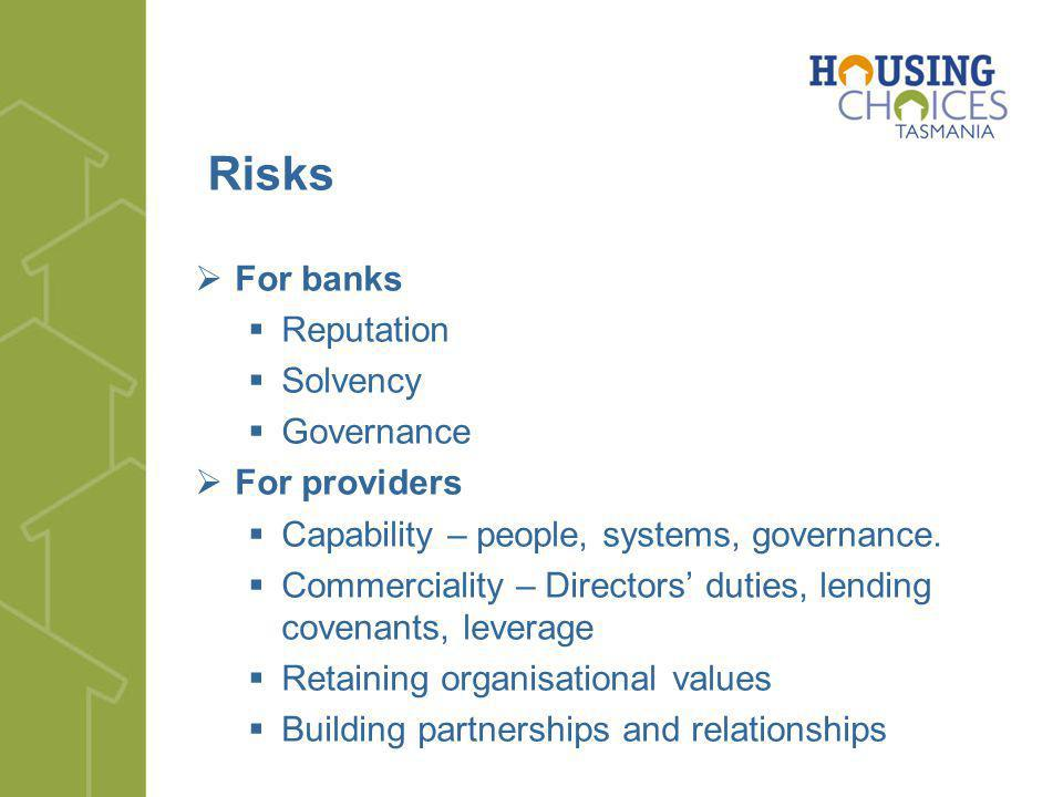 Risks For banks Reputation Solvency Governance For providers Capability – people, systems, governance.