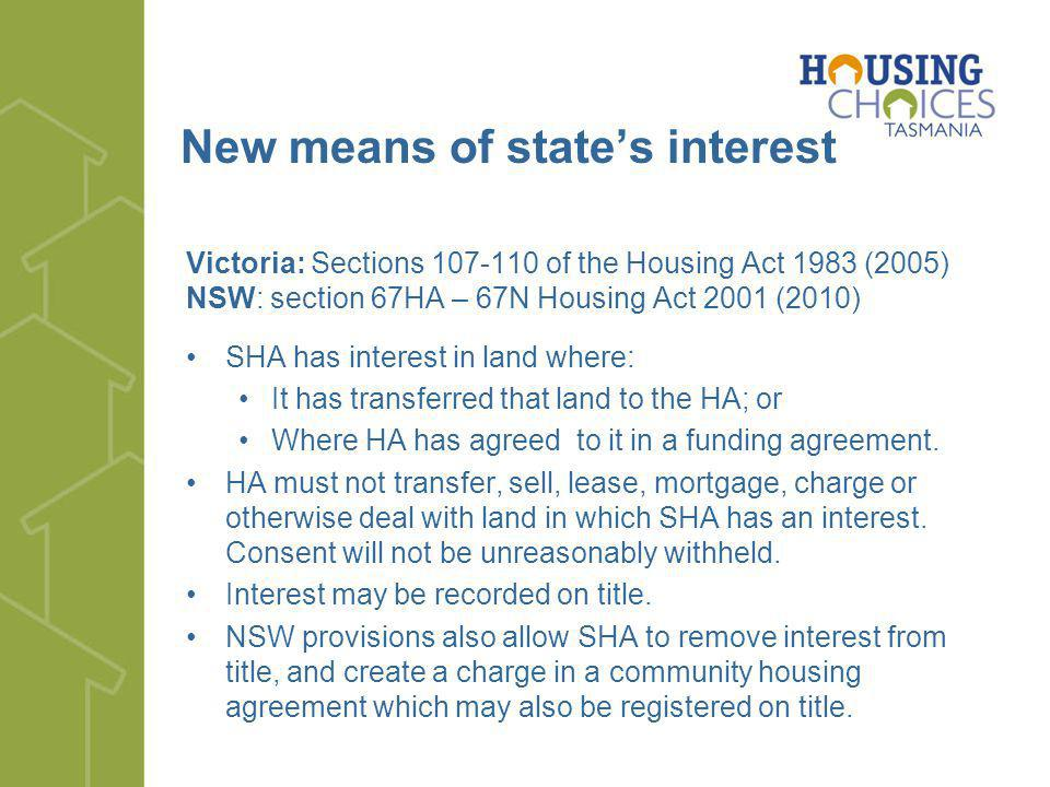New means of states interest Victoria: Sections 107-110 of the Housing Act 1983 (2005) NSW: section 67HA – 67N Housing Act 2001 (2010) SHA has interes