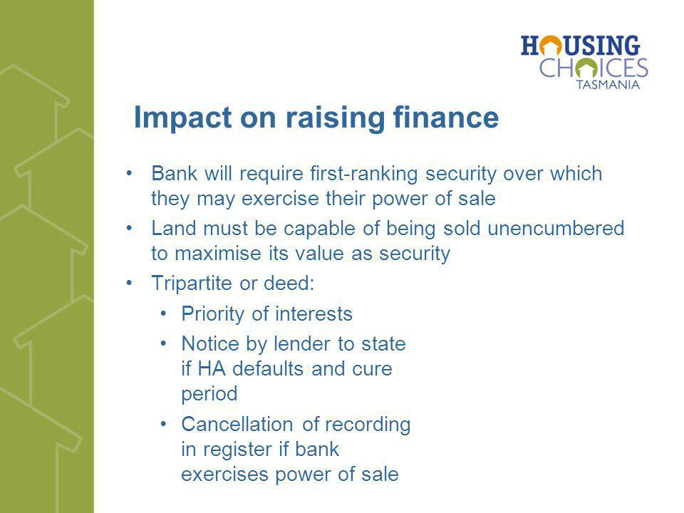 Impact on raising finance Bank will require first-ranking security over which they may exercise their power of sale Land must be capable of being sold