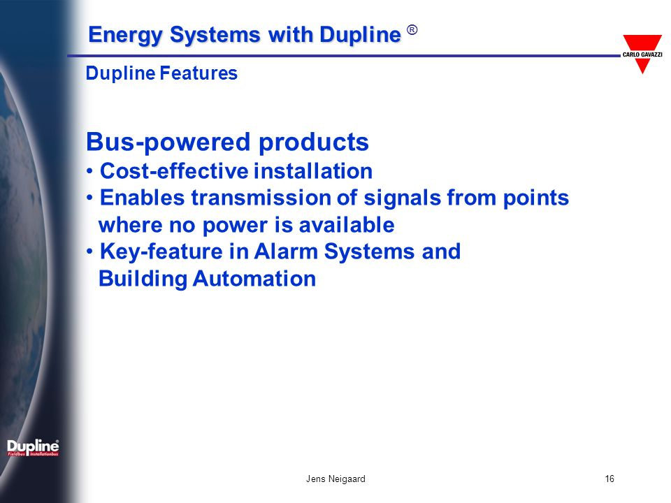 Energy Systems with Dupline Energy Systems with Dupline ® Jens Neigaard16 Bus-powered products Cost-effective installation Enables transmission of sig