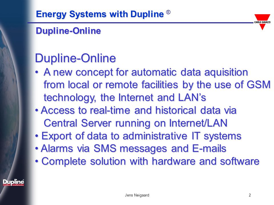 Energy Systems with Dupline Energy Systems with Dupline ® Jens Neigaard2 Dupline-Online Dupline-Online A new concept for automatic data aquisition fro
