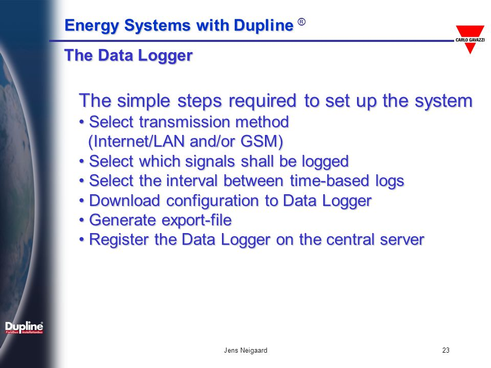 Energy Systems with Dupline Energy Systems with Dupline ® Jens Neigaard23 The simple steps required to set up the system Select transmission method Se